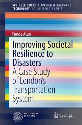 Improving Societal Resilience to Disasters: A Case Study of London's Transportation System - SpringerBriefs in Applied Sciences and Technology (Paperback)