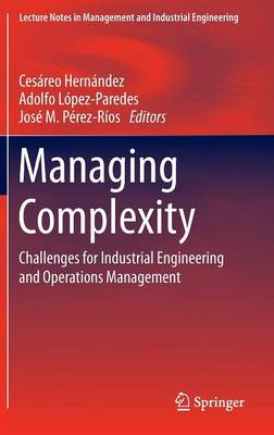 Managing Complexity: Challenges for Industrial Engineering and Operations Management - Lecture Notes in Management and Industrial Engineering (Hardback)