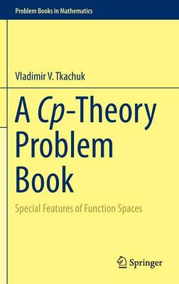 A Cp-Theory Problem Book: Special Features of Function Spaces - Problem Books in Mathematics (Hardback)