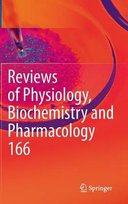 Reviews of Physiology, Biochemistry and Pharmacology 166 - Reviews of Physiology, Biochemistry and Pharmacology 166 (Hardback)