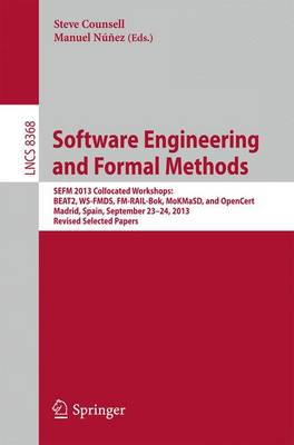 Software Engineering and Formal Methods: SEFM 2013 Collocated Workshops: BEAT2, WS-FMDS, FM-RAIL-Bok, MoKMaSD, and OpenCert, Madrid, Spain, September 23-24, 2013, Revised Selected Papers - Lecture Notes in Computer Science 8368 (Paperback)