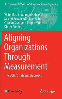 Aligning Organizations Through Measurement: The GQM+Strategies Approach - The Fraunhofer IESE Series on Software and Systems Engineering (Hardback)