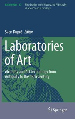Laboratories of Art: Alchemy and Art Technology from Antiquity to the 18th Century - Archimedes 37 (Hardback)
