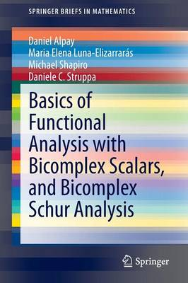 Basics of Functional Analysis with Bicomplex Scalars, and Bicomplex Schur Analysis - SpringerBriefs in Mathematics (Paperback)