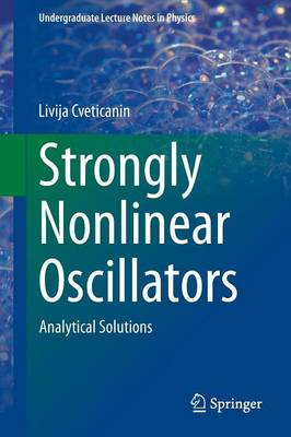 Strongly Nonlinear Oscillators: Analytical Solutions - Undergraduate Lecture Notes in Physics (Paperback)