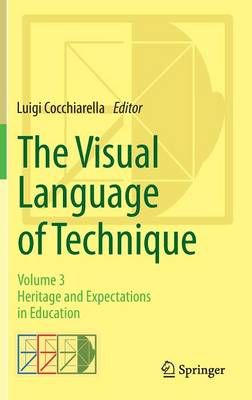 The Visual Language of Technique: Volume 3 - Heritage and Expectations in Education (Hardback)