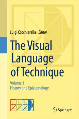 The Visual Language of Technique: Volume 1 - History and Epistemology (Hardback)