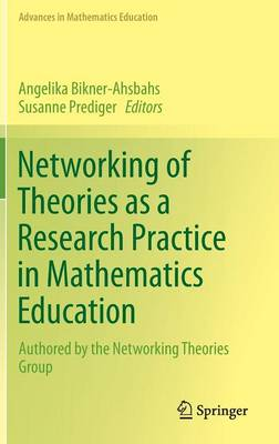 Networking of Theories as a Research Practice in Mathematics Education - Advances in Mathematics Education (Hardback)