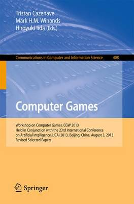Computer Games: Workshop on Computer Games, CGW 2013, Held in Conjunction with the 23rd International Conference on Artificial Intelligence, IJCAI 2013, Beijing, China, August 3, 2013, Revised Selected Papers - Communications in Computer and Information Science 408 (Paperback)