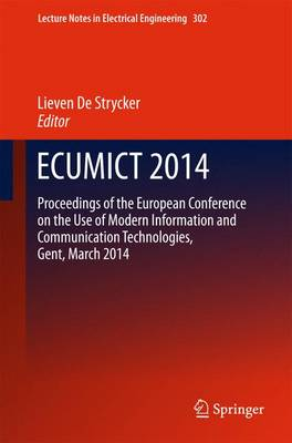 ECUMICT 2014: Proceedings of the European Conference on the Use of Modern Information and Communication Technologies, Gent, March 2014 - Lecture Notes in Electrical Engineering 302 (Hardback)