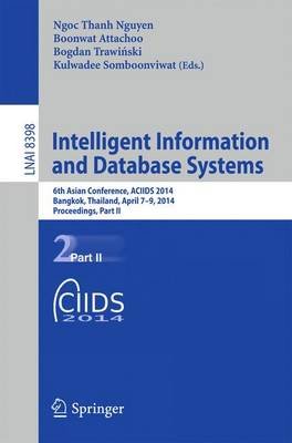 Intelligent Information and Database Systems: 6th Asian Conference, ACIIDS 2014, Bangkok, Thailand, April 7-9, 2014, Proceedings, Part II - Lecture Notes in Artificial Intelligence 8398 (Paperback)