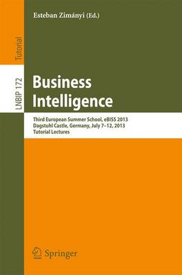 Business Intelligence: Third European Summer School, eBISS 2013, Dagstuhl Castle, Germany, July 7-12, 2013, Tutorial Lectures - Lecture Notes in Business Information Processing 172 (Paperback)