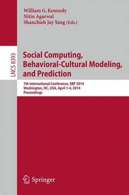 Social Computing, Behavioral-Cultural Modeling and Prediction: 7th International Conference, SBP 2014, Washington, DC, USA, April 1-4, 2014. Proceedings - Lecture Notes in Computer Science 8393 (Paperback)