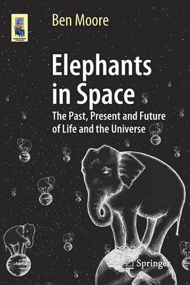 Elephants in Space: The Past, Present and Future of Life and the Universe - Astronomers' Universe (Paperback)