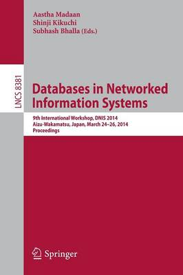 Databases in Networked Information Systems: 9th International Workshop, DNIS 2014, Aizu-Wakamatsu, Japan, March 24-26, 2014, Proceedings - Lecture Notes in Computer Science 8381 (Paperback)