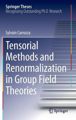 Tensorial Methods and Renormalization in Group Field Theories - Springer Theses (Hardback)