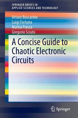 A Concise Guide to Chaotic Electronic Circuits - SpringerBriefs in Applied Sciences and Technology (Paperback)
