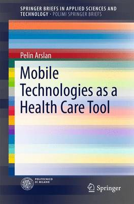 Mobile Technologies as a Health Care Tool - PoliMI SpringerBriefs (Paperback)