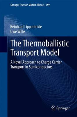 The Thermoballistic Transport Model: A Novel Approach to Charge Carrier Transport in Semiconductors - Springer Tracts in Modern Physics 259 (Hardback)