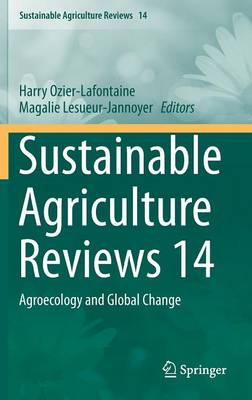 Sustainable Agriculture Reviews 14: Agroecology and Global Change - Sustainable Agriculture Reviews 14 (Hardback)