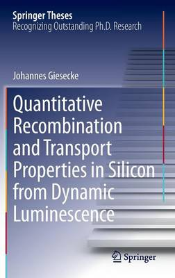 Quantitative Recombination and Transport Properties in Silicon from Dynamic Luminescence - Springer Theses (Hardback)