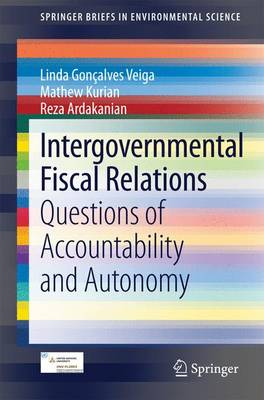 Intergovernmental Fiscal Relations: Questions of Accountability and Autonomy - SpringerBriefs in Environmental Science (Paperback)