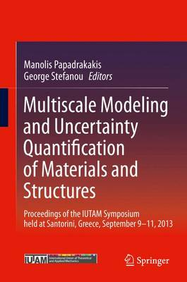 Multiscale Modeling and Uncertainty Quantification of Materials and Structures: Proceedings of the IUTAM Symposium held at Santorini, Greece, September 9-11, 2013. (Hardback)