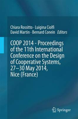 COOP 2014 - Proceedings of the 11th International Conference on the Design of Cooperative Systems, 27-30 May 2014, Nice (France) (Hardback)