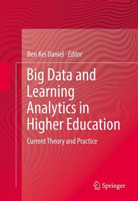 Big Data and Learning Analytics in Higher Education: Current Theory and Practice (Hardback)