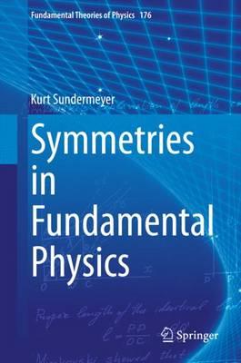 Symmetries in Fundamental Physics - Fundamental Theories of Physics 176 (Hardback)