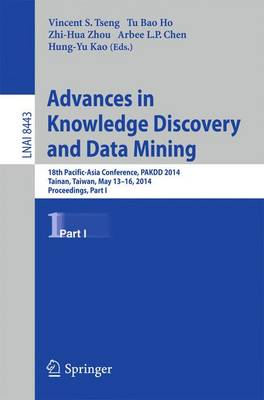 Advances in Knowledge Discovery and Data Mining: 18th Pacific-Asia Conference, PAKDD 2014, Tainan, Taiwan, May 13-16, 2014. Proceedings, Part I - Lecture Notes in Artificial Intelligence 8443 (Paperback)