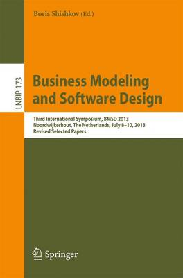 Business Modeling and Software Design: Third International Symposium, BMSD 2013, Noordwijkerhout, The Netherlands, July 8-10, 2013, Revised Selected Papers - Lecture Notes in Business Information Processing 173 (Paperback)