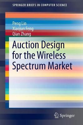 Auction Design for the Wireless Spectrum Market - SpringerBriefs in Computer Science (Paperback)