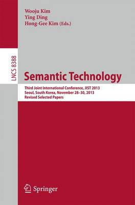 Semantic Technology: Third Joint International Conference, JIST 2013, Seoul, South Korea, November 28--30, 2013, Revised Selected Papers - Information Systems and Applications, incl. Internet/Web, and HCI 8388 (Paperback)