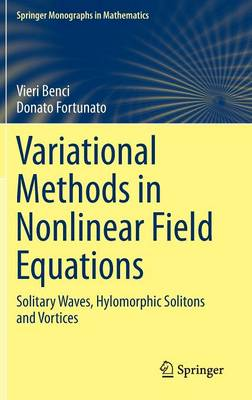 Variational Methods in Nonlinear Field Equations: Solitary Waves, Hylomorphic Solitons and Vortices - Springer Monographs in Mathematics (Hardback)