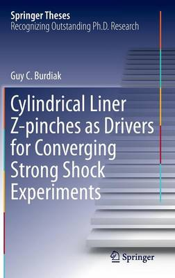 Cylindrical Liner Z-pinches as Drivers for Converging Strong Shock Experiments - Springer Theses (Hardback)