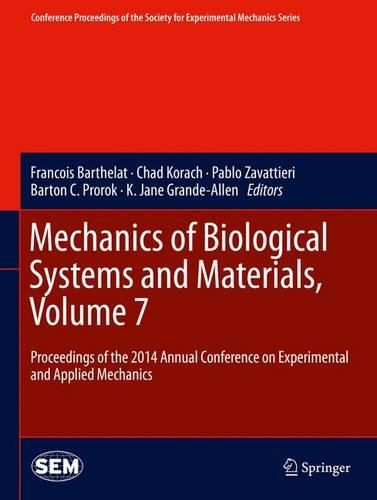 Mechanics of Biological Systems and Materials, Volume 7: Proceedings of the 2014 Annual Conference on Experimental and Applied Mechanics - Conference Proceedings of the Society for Experimental Mechanics Series (Hardback)