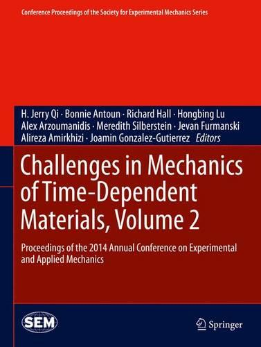 Challenges in Mechanics of Time-Dependent Materials, Volume 2: Proceedings of the 2014 Annual Conference on Experimental and Applied Mechanics - Conference Proceedings of the Society for Experimental Mechanics Series (Hardback)