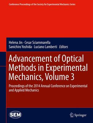 Advancement of Optical Methods in Experimental Mechanics, Volume 3: Proceedings of the 2014 Annual Conference on Experimental and Applied Mechanics - Conference Proceedings of the Society for Experimental Mechanics Series (Hardback)