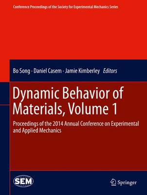 Dynamic Behavior of Materials, Volume 1: Proceedings of the 2014 Annual Conference on Experimental and Applied Mechanics - Conference Proceedings of the Society for Experimental Mechanics Series (Hardback)