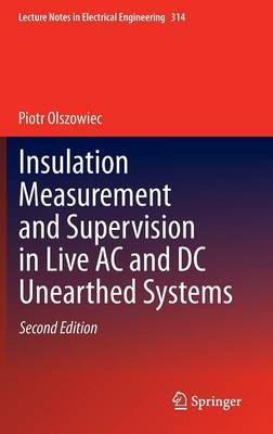 Insulation Measurement and Supervision in Live AC and DC Unearthed Systems - Lecture Notes in Electrical Engineering 314 (Hardback)