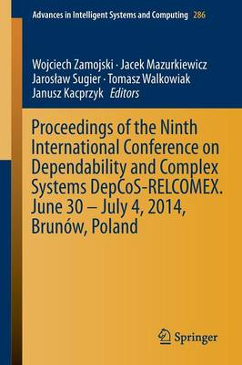 Proceedings of the Ninth International Conference on Dependability and Complex Systems DepCoS-RELCOMEX. June 30 - July 4, 2014, Brunow, Poland - Advances in Intelligent Systems and Computing 286 (Paperback)