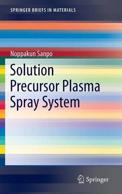 Solution Precursor Plasma Spray System - SpringerBriefs in Materials (Hardback)