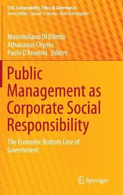 Public Management as Corporate Social Responsibility: The Economic Bottom Line of Government - CSR, Sustainability, Ethics & Governance (Hardback)