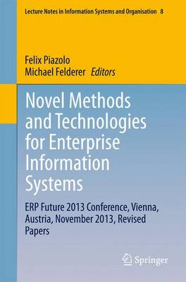 Novel Methods and Technologies for Enterprise Information Systems: ERP Future 2013 Conference, Vienna, Austria, November 2013, Revised Papers - Lecture Notes in Information Systems and Organisation 8 (Paperback)