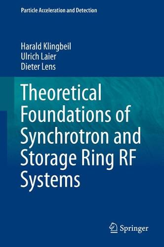Theoretical Foundations of Synchrotron and Storage Ring RF Systems - Particle Acceleration and Detection (Hardback)