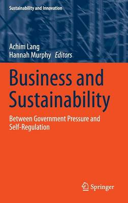Business and Sustainability: Between Government Pressure and Self-Regulation - Sustainability and Innovation (Hardback)