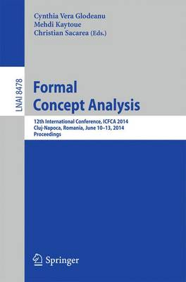 Formal Concept Analysis: 12th International Conference, ICFCA 2014, Cluj-Napoca, Romania , June 10-13, 2014. Proceedings - Lecture Notes in Artificial Intelligence 8478 (Paperback)
