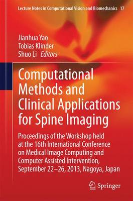 Computational Methods and Clinical Applications for Spine Imaging: Proceedings of the Workshop held at the 16th International Conference on Medical Image Computing and Computer Assisted Intervention, September 22-26, 2013, Nagoya, Japan - Lecture Notes in Computational Vision and Biomechanics 17 (Hardback)