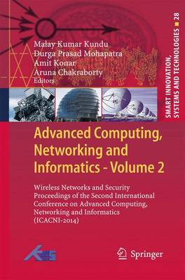 Advanced Computing, Networking and Informatics- Volume 2: Wireless Networks and Security Proceedings of the Second International Conference on Advanced Computing, Networking and Informatics (ICACNI-2014) - Smart Innovation, Systems and Technologies 28 (Hardback)